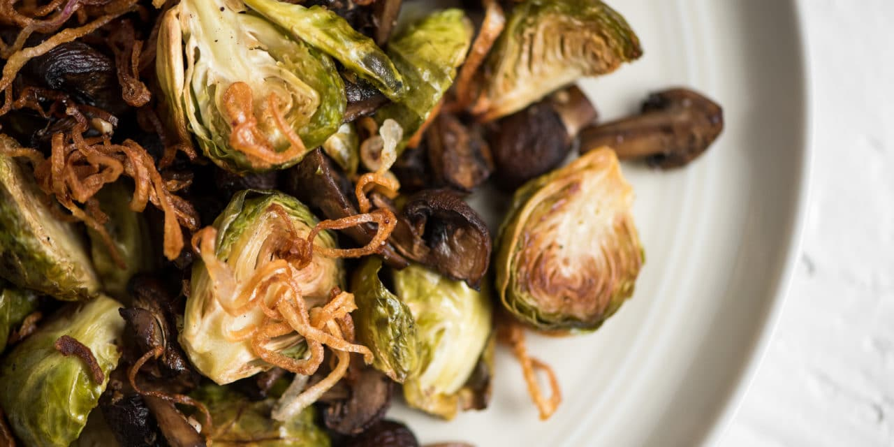 Roasted Brussels Sprouts with Mushrooms & Crispy Fried Shallots